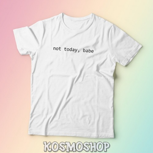 'Not today, babe' t-shirt