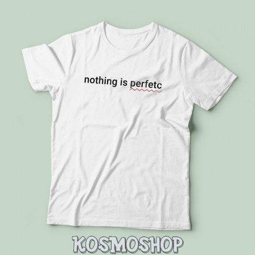 'Nothing is perfetc' t-shirt